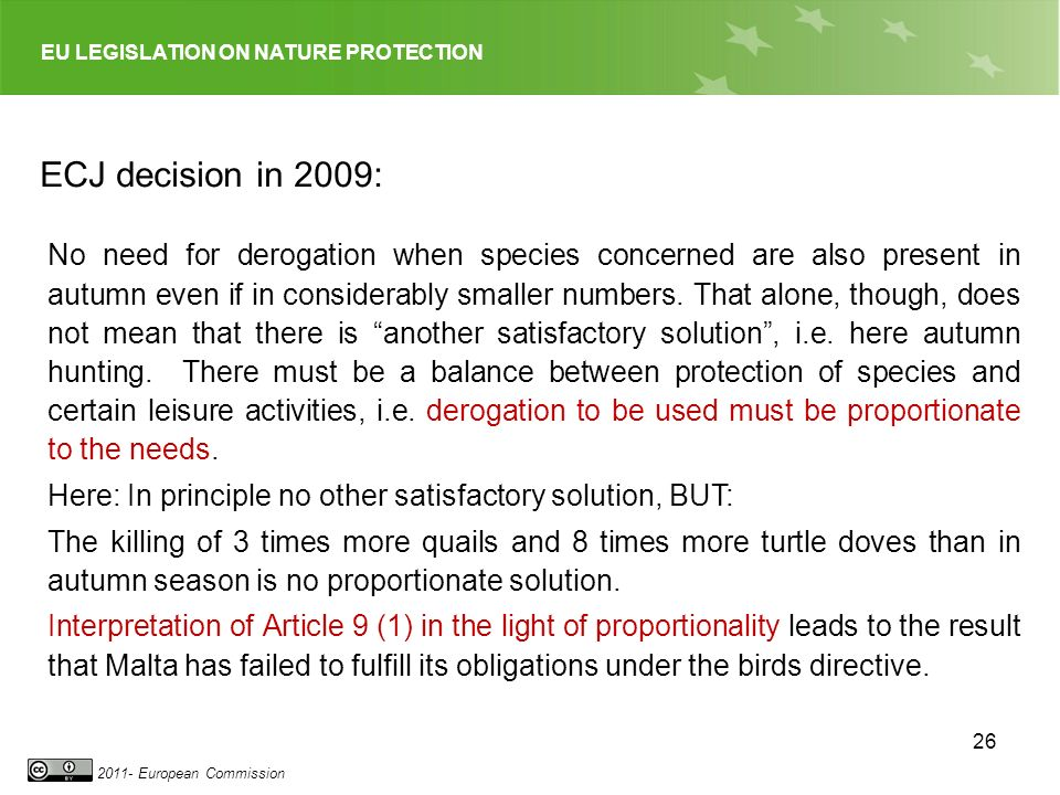 EU LEGISLATION ON NATURE PROTECTION 2011- European Commission 26 ECJ decision in 2009: No need for derogation when species concerned are also present