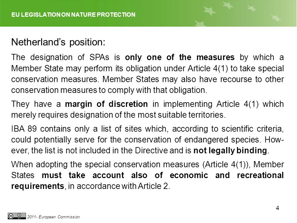 EU LEGISLATION ON NATURE PROTECTION 2011- European Commission 4 The designation of SPAs is only one of the measures by which a Member State may perform its obligation under Article 4(1) to take special conservation measures.