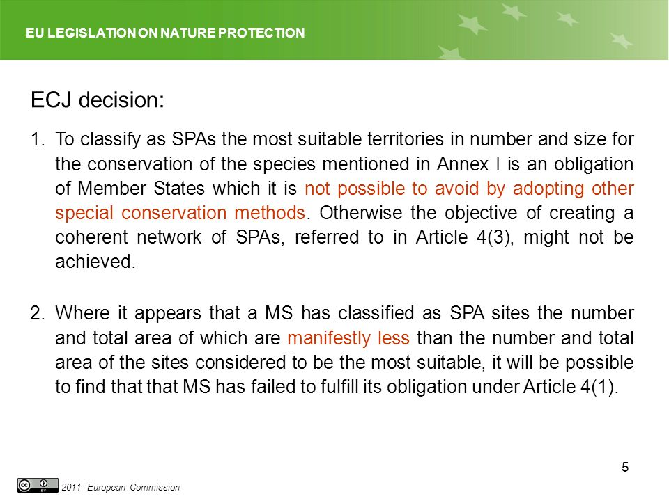 EU LEGISLATION ON NATURE PROTECTION 2011- European Commission 6 3.For assessing the extent to which a Member State has complied with its obligation a reference may be the IBA which draws up an inventory of areas of great importance for the conservation of wild birds in the EU.