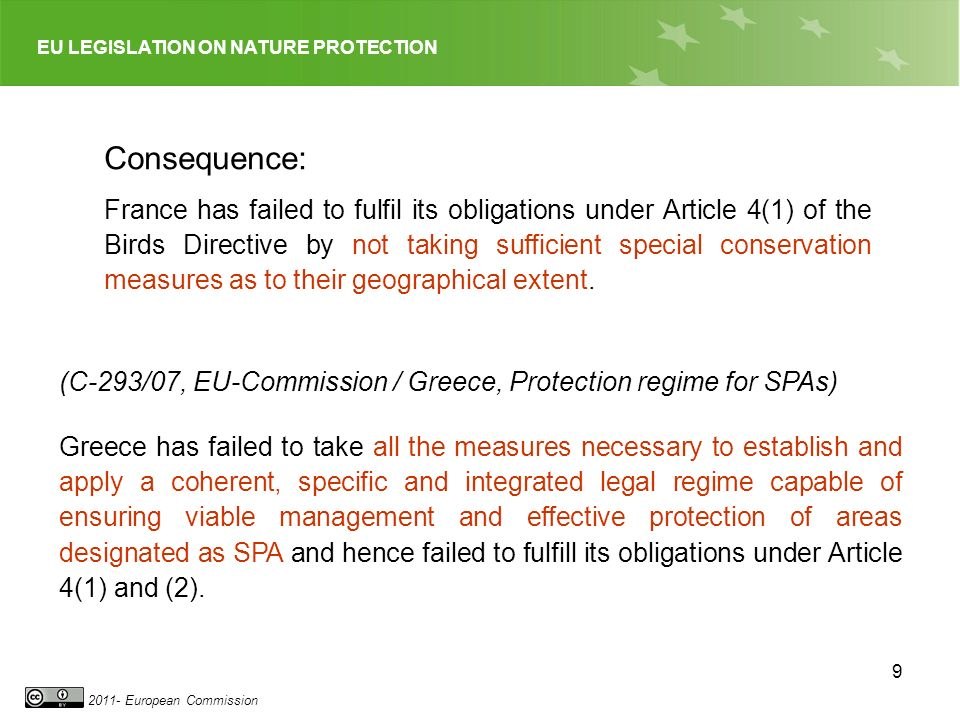 EU LEGISLATION ON NATURE PROTECTION 2011- European Commission 9 Consequence: France has failed to fulfil its obligations under Article 4(1) of the Birds Directive by not taking sufficient special conservation measures as to their geographical extent.