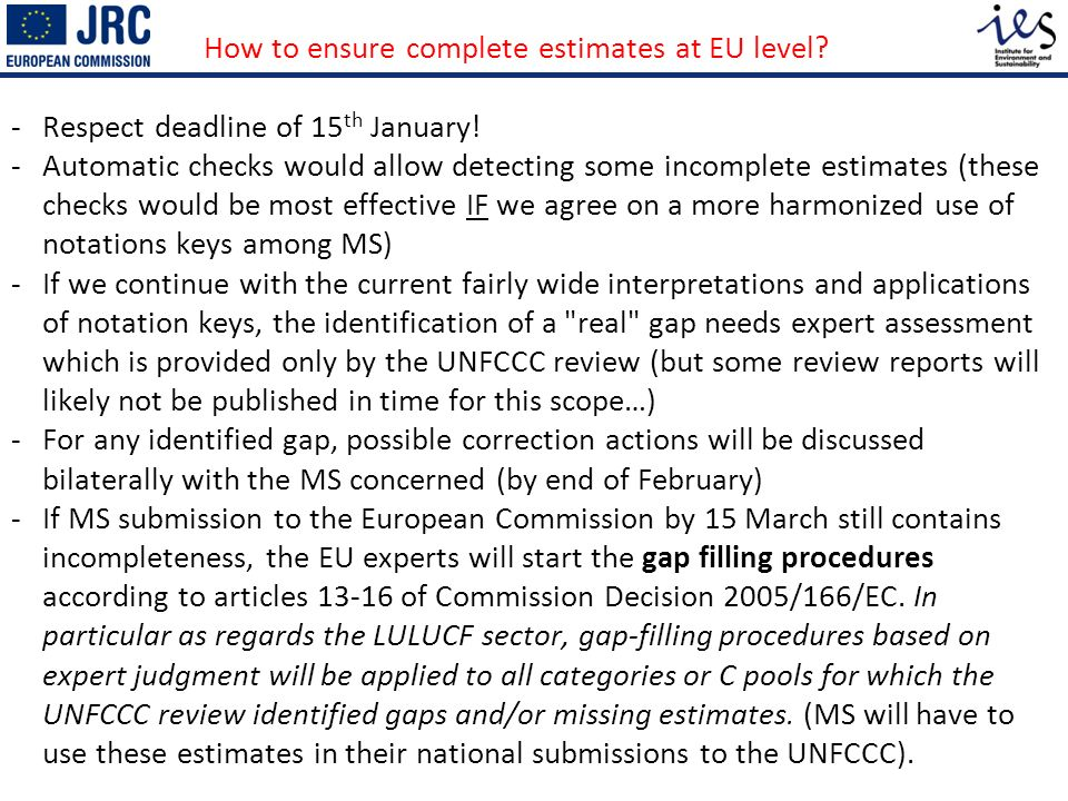 How to ensure complete estimates at EU level.- Respect deadline of 15 th January.