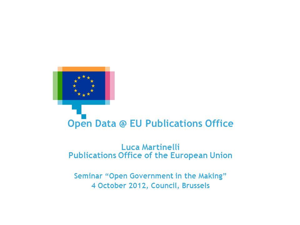EU Open Data Portals and Infrastructures Open Data @ EU Publications Office Luca Martinelli Publications Office of the European Union Seminar Open Gov