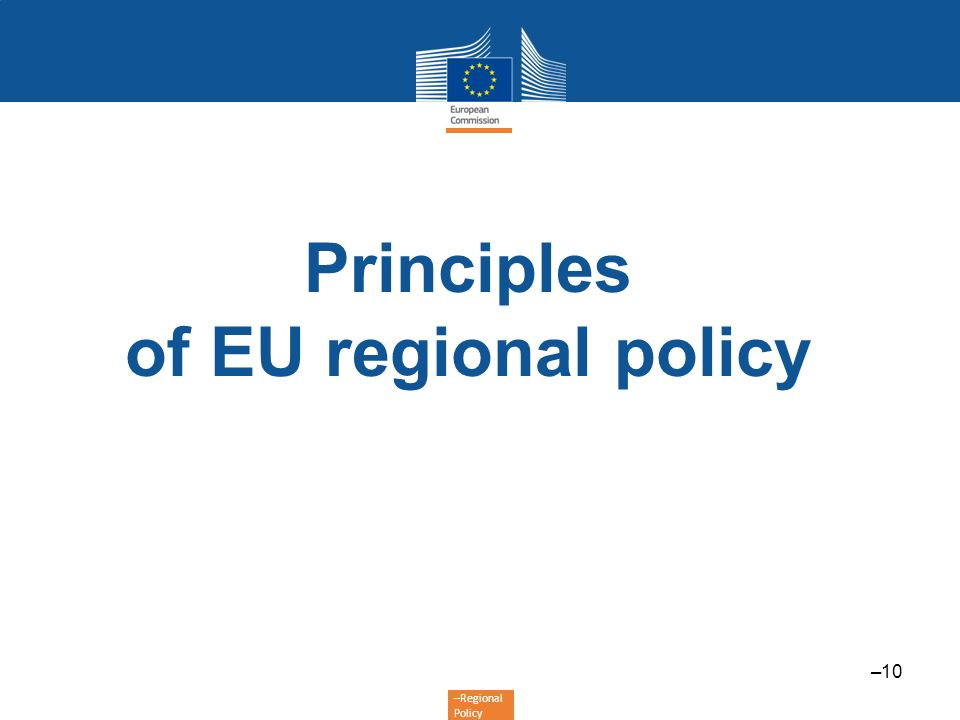 –Regional Policy Principles of EU regional policy –10