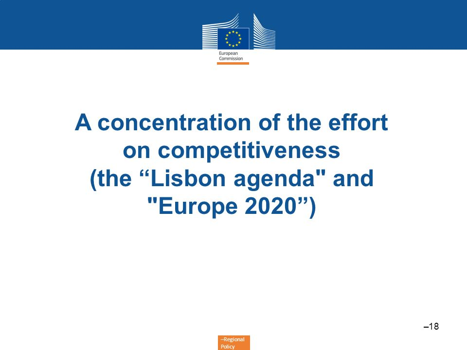 –Regional Policy A concentration of the effort on competitiveness (the Lisbon agenda
