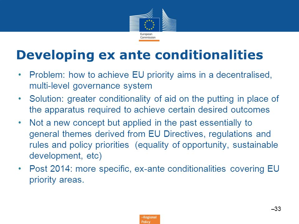 –Regional Policy Developing ex ante conditionalities Problem: how to achieve EU priority aims in a decentralised, multi-level governance system Soluti