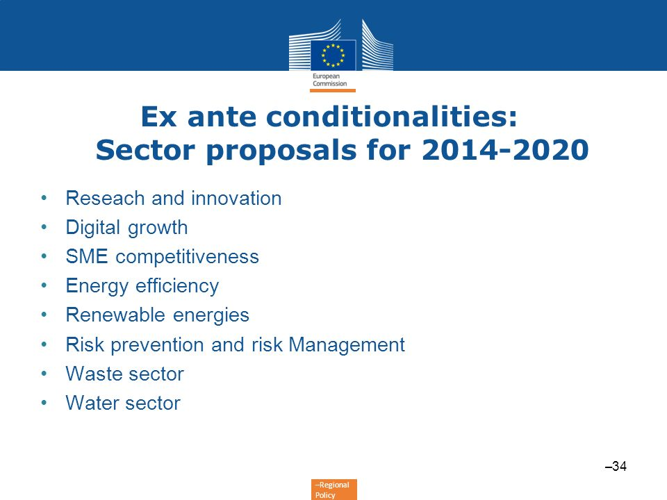 –Regional Policy Ex ante conditionalities: Sector proposals for 2014-2020 Reseach and innovation Digital growth SME competitiveness Energy efficiency