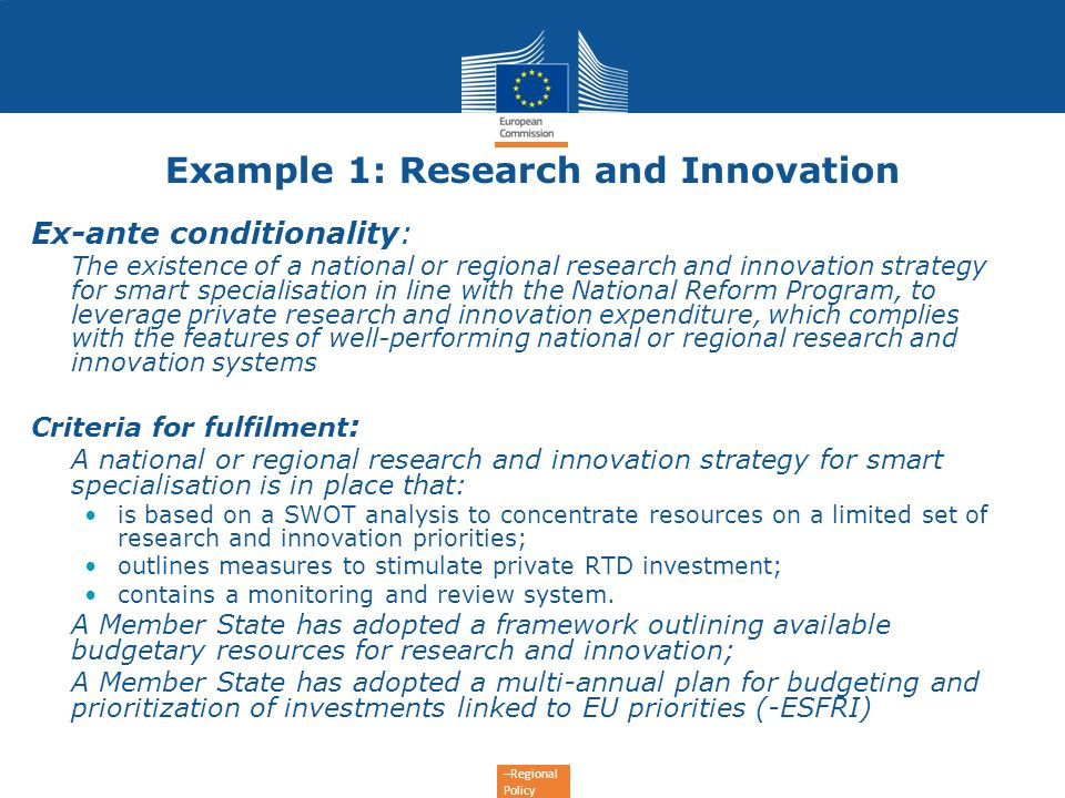 –Regional Policy Example 1: Research and Innovation Ex-ante conditionality: The existence of a national or regional research and innovation strategy f