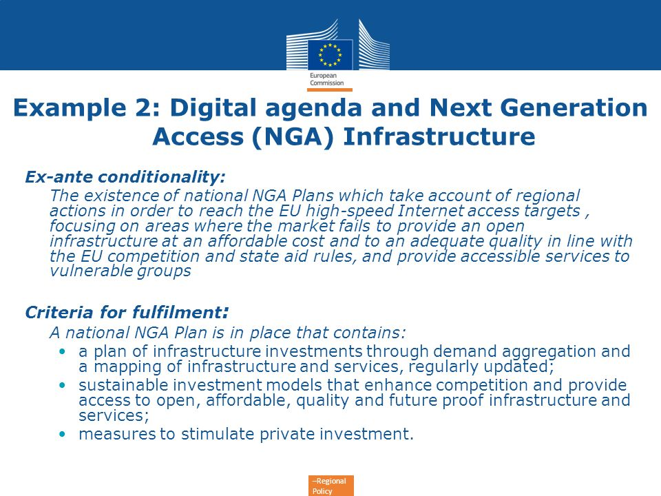 –Regional Policy Example 2: Digital agenda and Next Generation Access (NGA) Infrastructure Ex-ante conditionality: The existence of national NGA Plans