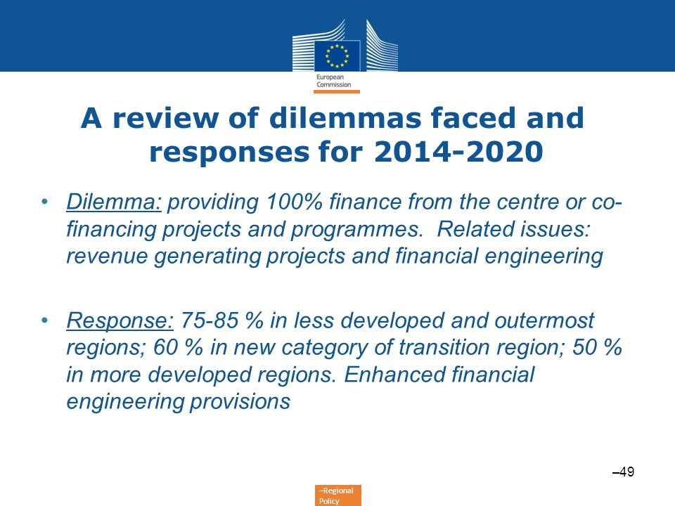 –Regional Policy A review of dilemmas faced and responses for 2014-2020 Dilemma: providing 100% finance from the centre or co- financing projects and