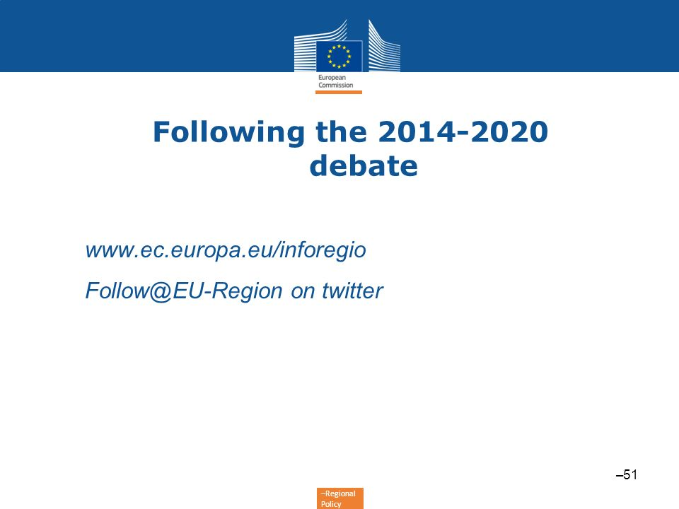 –Regional Policy Following the 2014-2020 debate www.ec.europa.eu/inforegio Follow@EU-Region on twitter –51