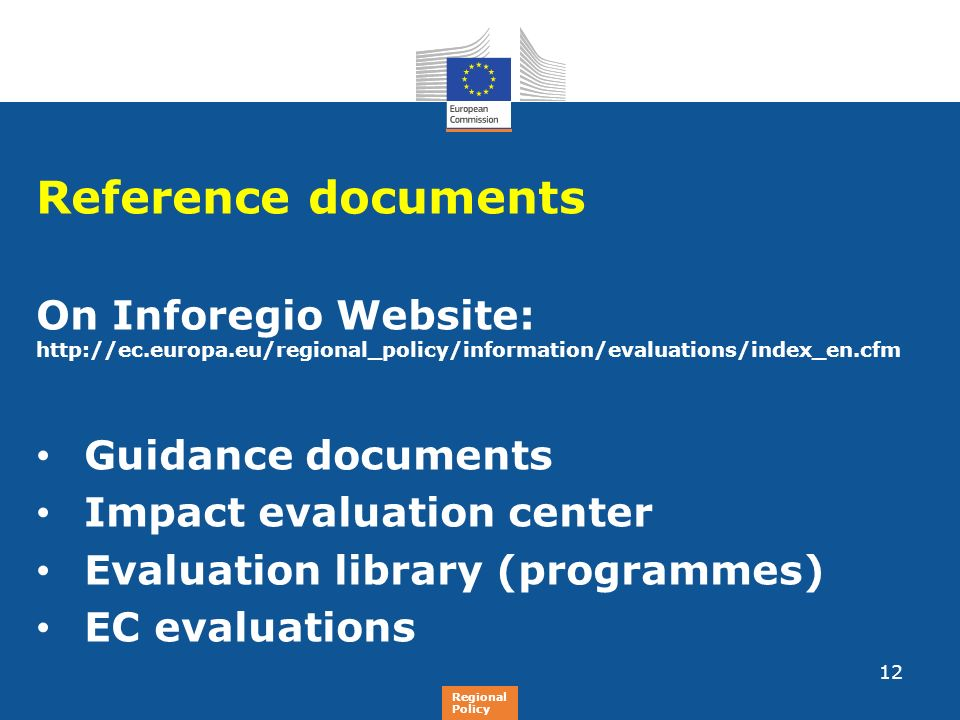 Regional Policy Reference documents On Inforegio Website: http://ec.europa.eu/regional_policy/information/evaluations/index_en.cfm Guidance documents