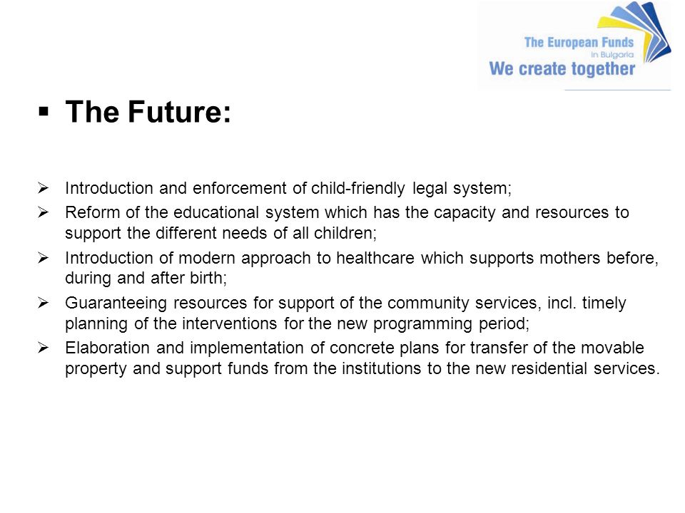The Future: Introduction and enforcement of child-friendly legal system; Reform of the educational system which has the capacity and resources to supp