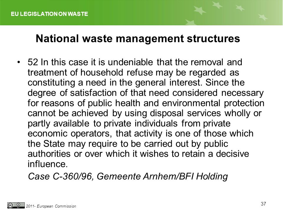 EU LEGISLATION ON WASTE 2011- European Commission National waste management structures 52 In this case it is undeniable that the removal and treatment