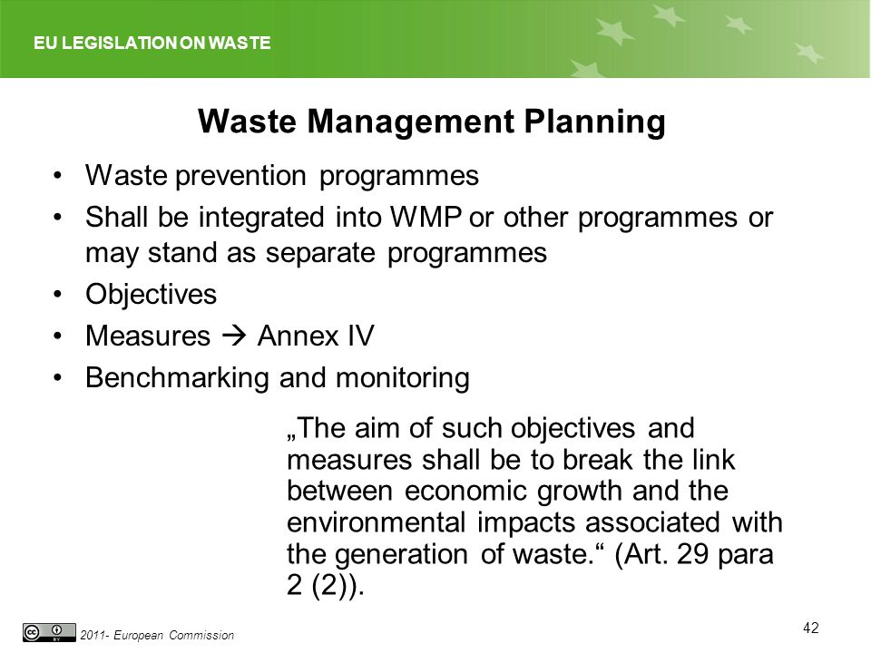 EU LEGISLATION ON WASTE 2011- European Commission Waste Management Planning Waste prevention programmes Shall be integrated into WMP or other programm