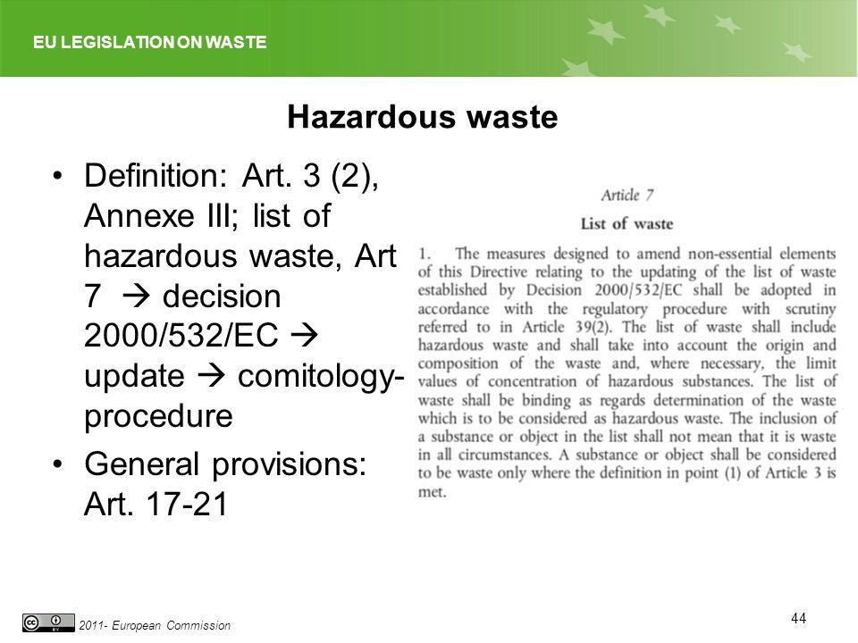 EU LEGISLATION ON WASTE 2011- European Commission Hazardous waste Definition: Art. 3 (2), Annexe III; list of hazardous waste, Art 7 decision 2000/532