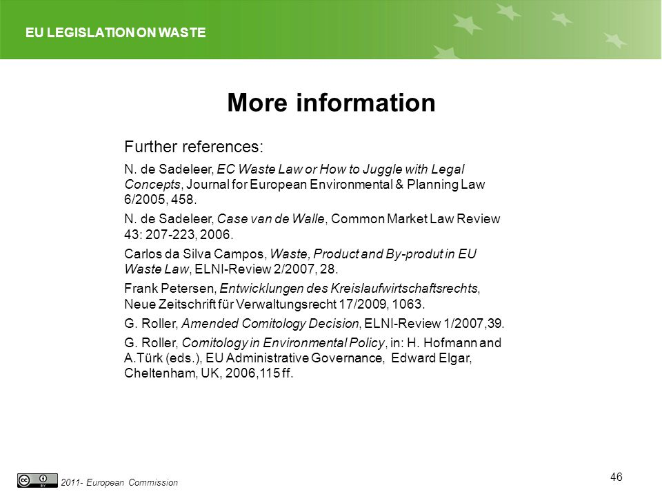 EU LEGISLATION ON WASTE 2011- European Commission More information Further references: N. de Sadeleer, EC Waste Law or How to Juggle with Legal Concep