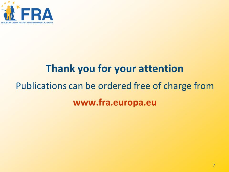7 Thank you for your attention Publications can be ordered free of charge from www.fra.europa.eu