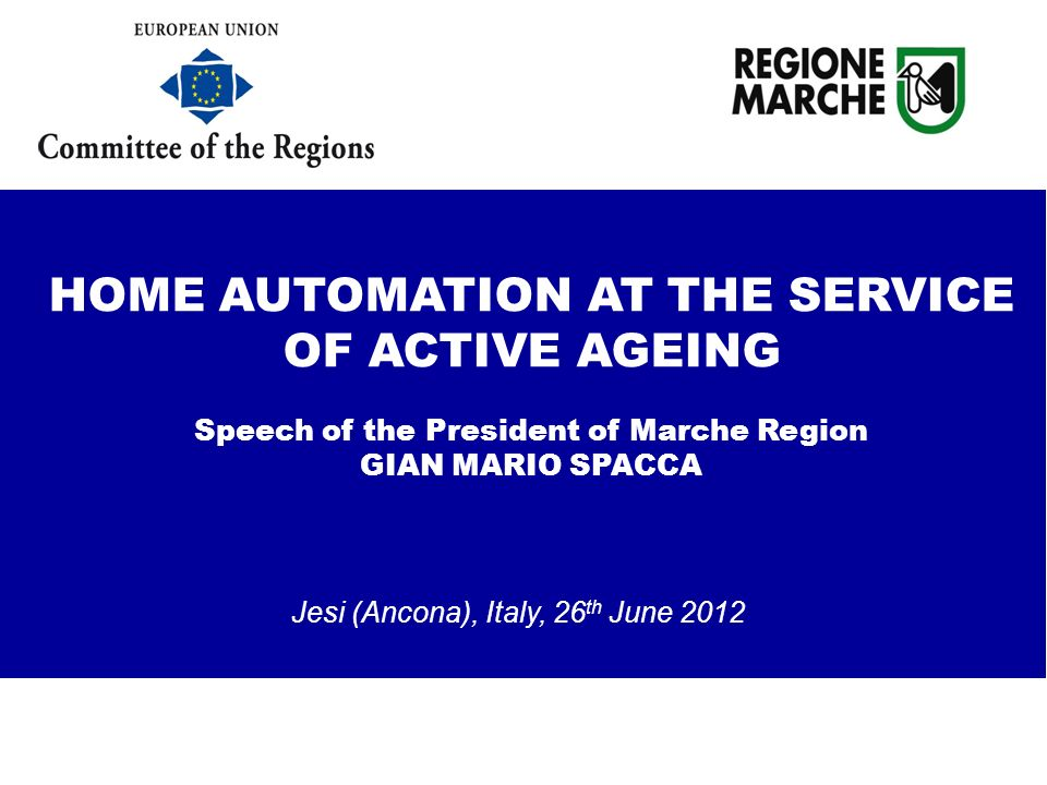 Jesi (Ancona), Italy, 26 th June 2012 HOME AUTOMATION AT THE SERVICE OF ACTIVE AGEING Speech of the President of Marche Region GIAN MARIO SPACCA testing