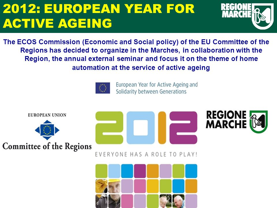 The ECOS Commission (Economic and Social policy) of the EU Committee of the Regions has decided to organize in the Marches, in collaboration with the Region, the annual external seminar and focus it on the theme of home automation at the service of active ageing 2012: EUROPEAN YEAR FOR ACTIVE AGEING