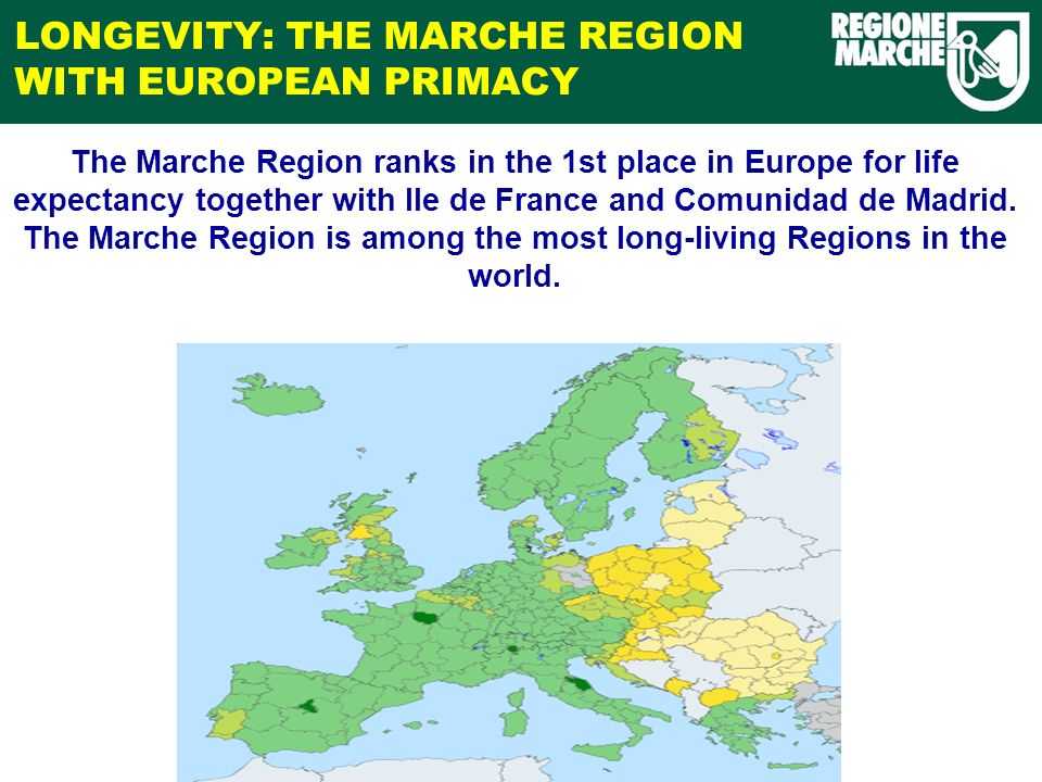 LONGEVITY: THE MARCHE REGION PRIMACY IN ITALY Longevity is a complex and positive phenomenon, resulting from life standards and from the social and economic growth of a community.