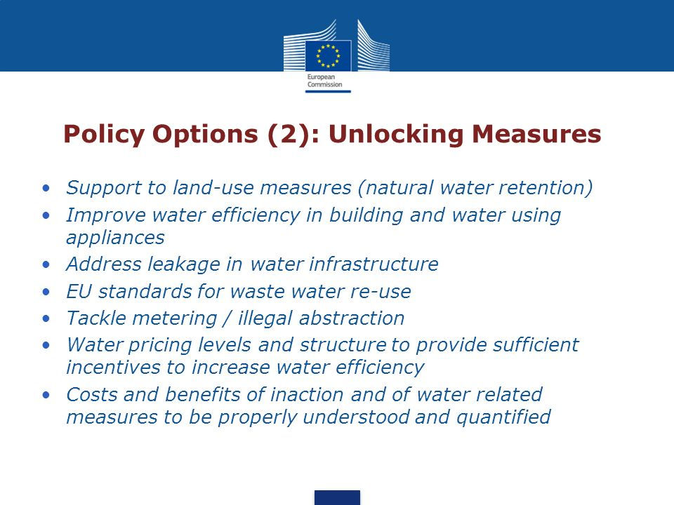 Policy Options (2): Unlocking Measures Support to land-use measures (natural water retention) Improve water efficiency in building and water using app