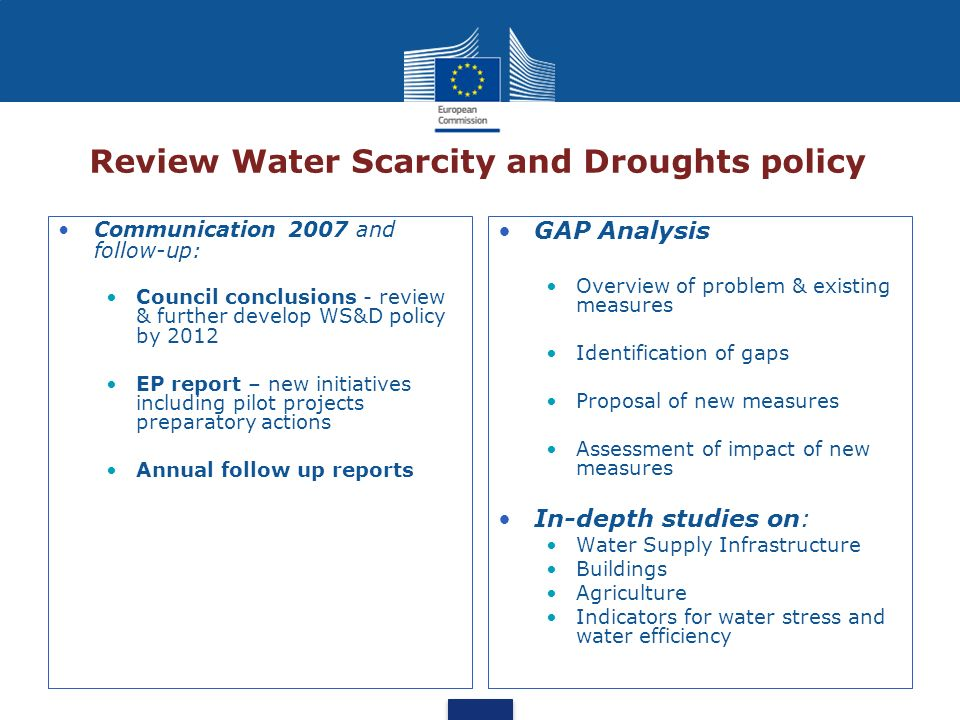 Review Water Scarcity and Droughts policy Communication 2007 and follow-up: Council conclusions - review & further develop WS&D policy by 2012 EP repo