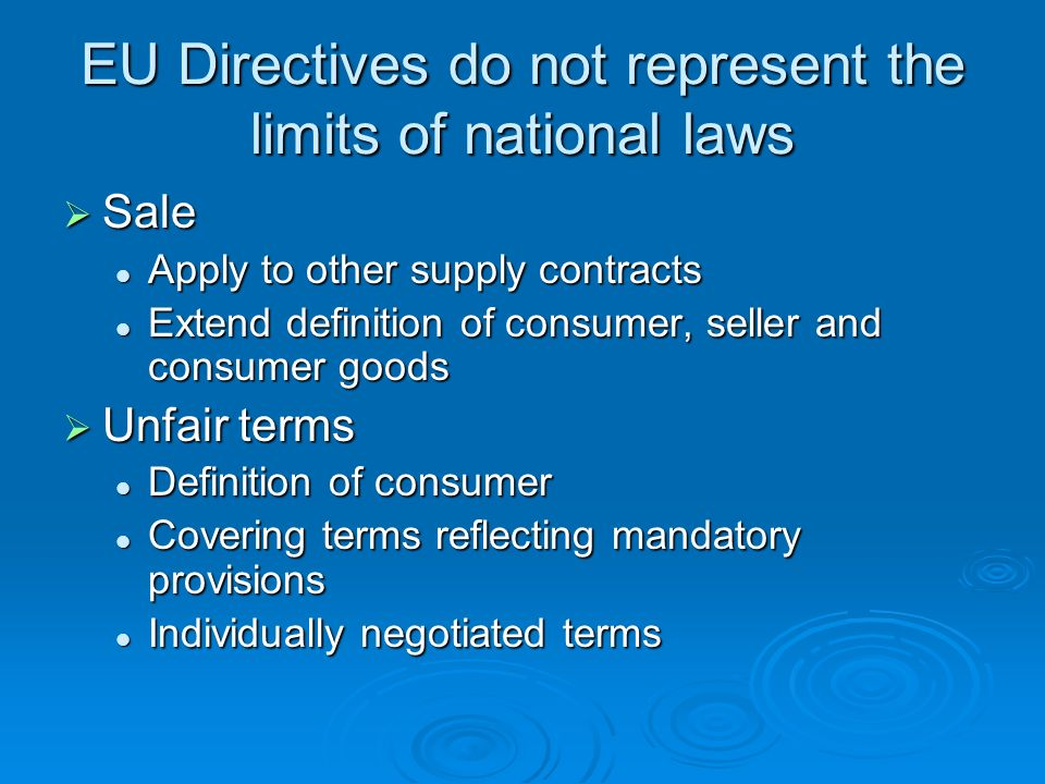 EU Directives do not represent the limits of national laws Sale Sale Apply to other supply contracts Apply to other supply contracts Extend definition