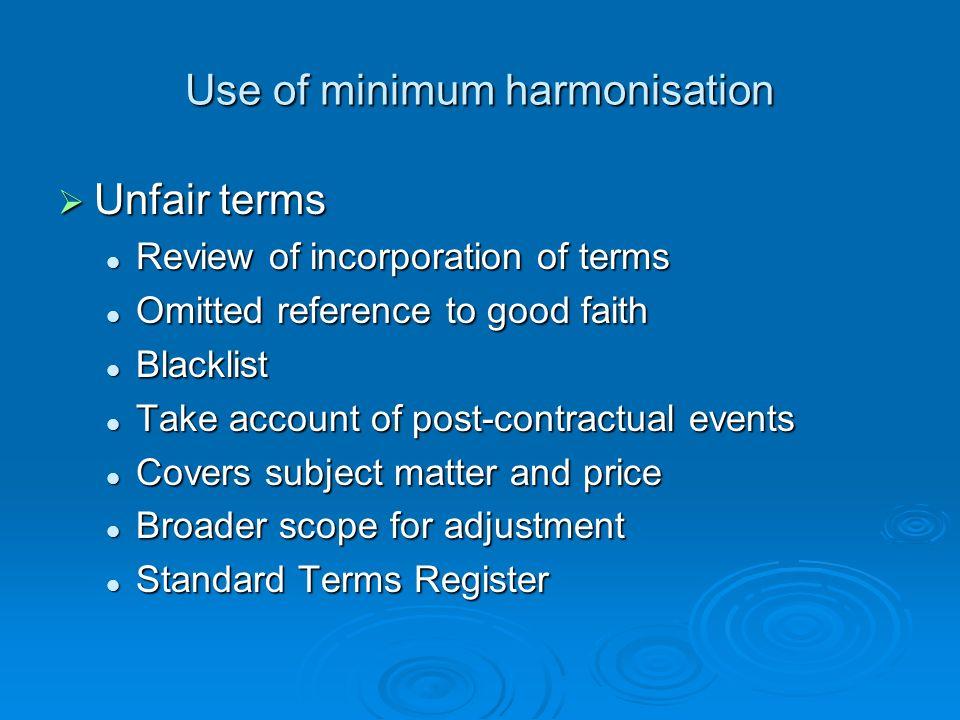 Use of minimum harmonisation Unfair terms Unfair terms Review of incorporation of terms Review of incorporation of terms Omitted reference to good fai