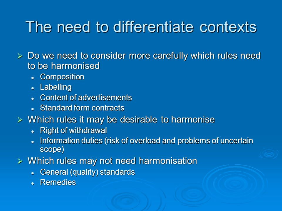 The need to differentiate contexts Do we need to consider more carefully which rules need to be harmonised Do we need to consider more carefully which