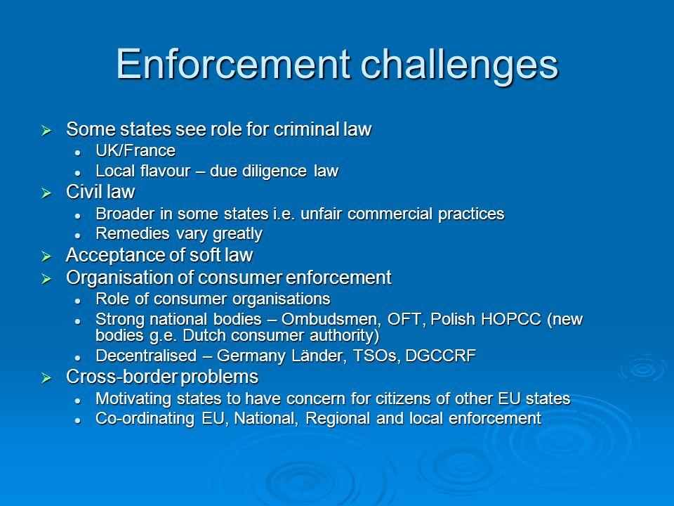 Enforcement challenges Some states see role for criminal law Some states see role for criminal law UK/France UK/France Local flavour – due diligence l
