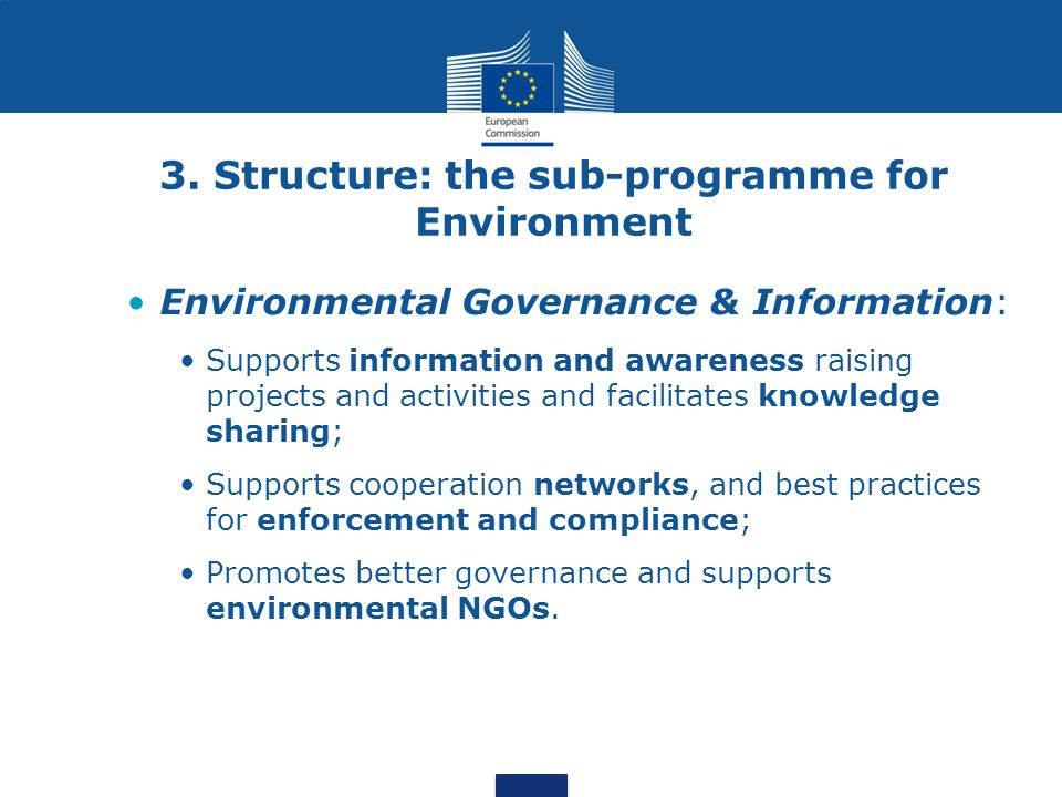 3. Structure: the sub-programme for Environment Environmental Governance & Information: Supports information and awareness raising projects and activi