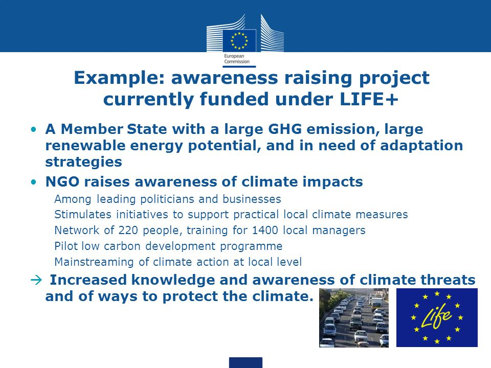 Example: awareness raising project currently funded under LIFE+ A Member State with a large GHG emission, large renewable energy potential, and in nee
