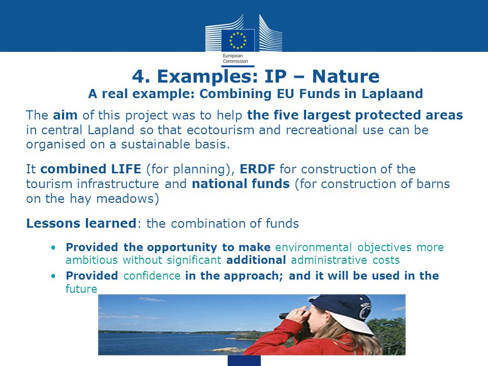 4. Examples: IP – Nature A real example: Combining EU Funds in Laplaand The aim of this project was to help the five largest protected areas in centra