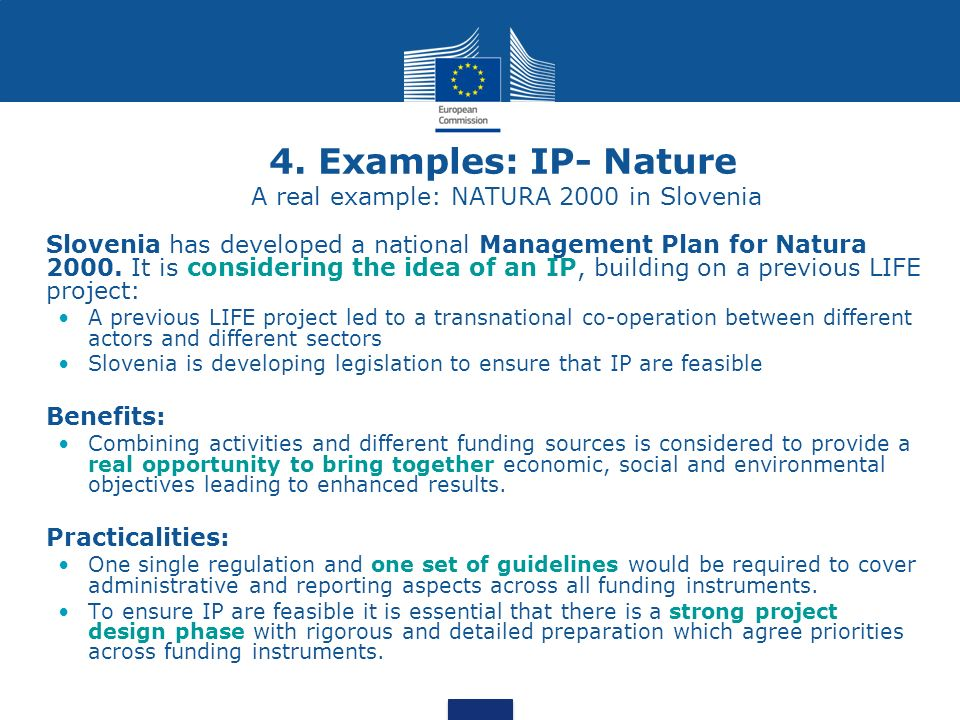 4. Examples: IP- Nature A real example: NATURA 2000 in Slovenia Slovenia has developed a national Management Plan for Natura 2000. It is considering t