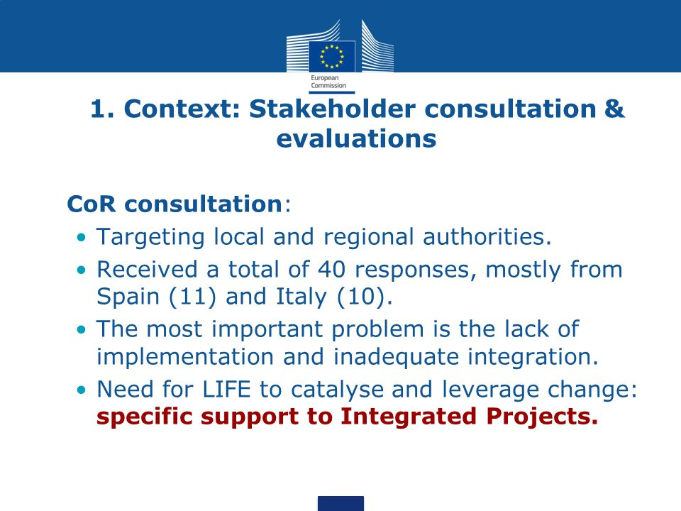1. Context: Stakeholder consultation & evaluations CoR consultation: Targeting local and regional authorities. Received a total of 40 responses, mostl