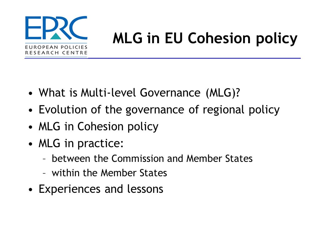 MLG in EU Cohesion policy What is Multi-level Governance (MLG).