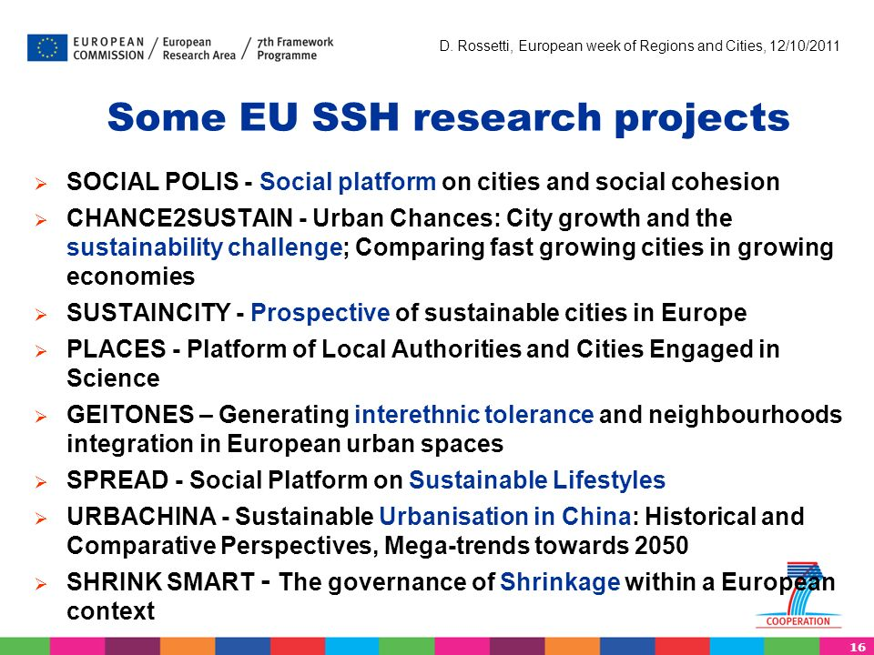 16 D. Rossetti, European week of Regions and Cities, 12/10/2011 Some EU SSH research projects SOCIAL POLIS - Social platform on cities and social cohe