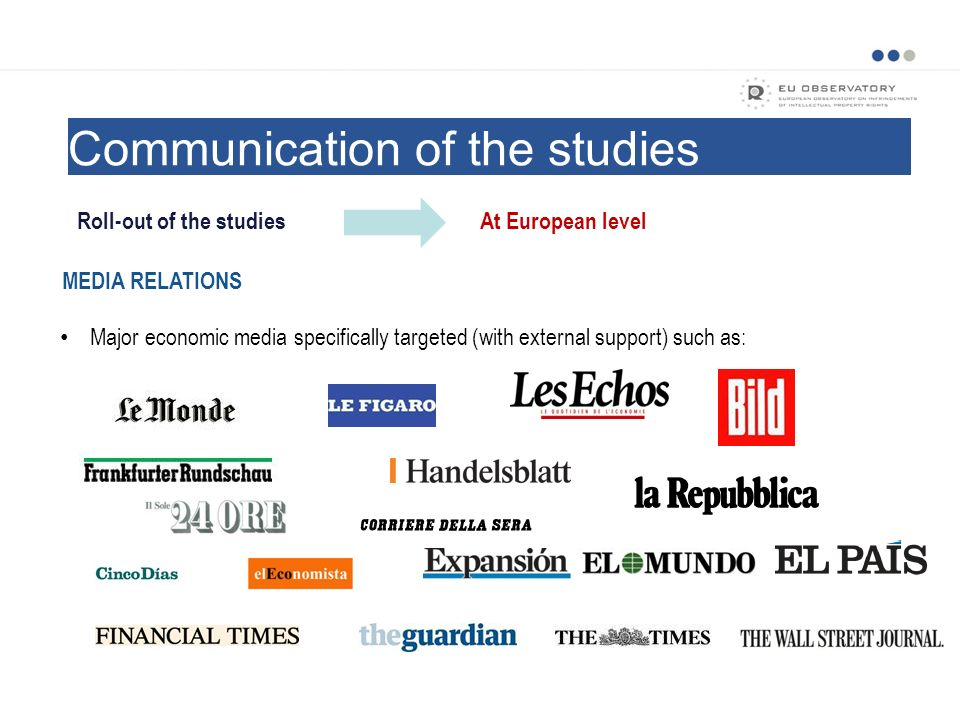 Communication of the studies Roll-out of the studiesAt European level Major economic media specifically targeted (with external support) such as: MEDI
