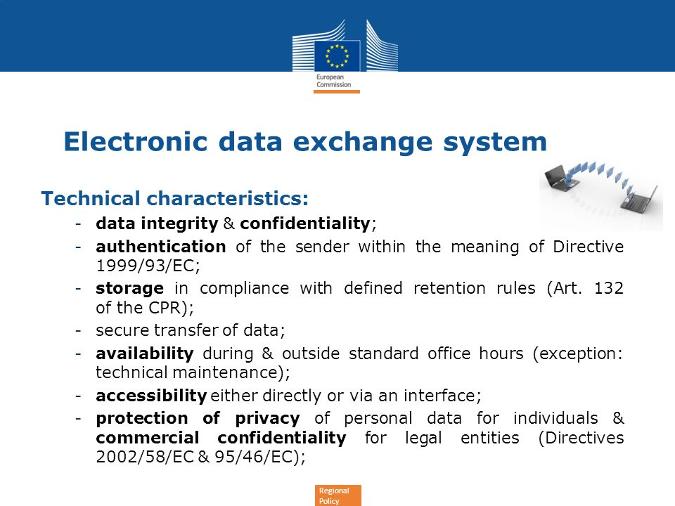 Regional Policy Electronic data exchange system Technical characteristics: -data integrity & confidentiality; -authentication of the sender within the