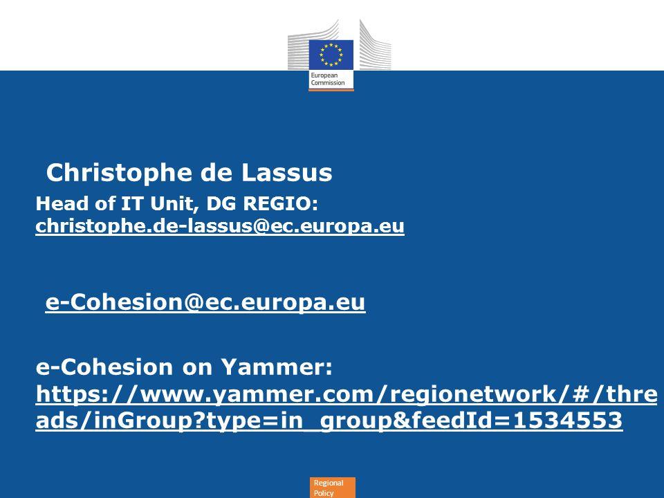 Regional Policy Christophe de Lassus Head of IT Unit, DG REGIO: christophe.de-lassus@ec.europa.eu e-Cohesion@ec.europa.eu e-Cohesion on Yammer: https: