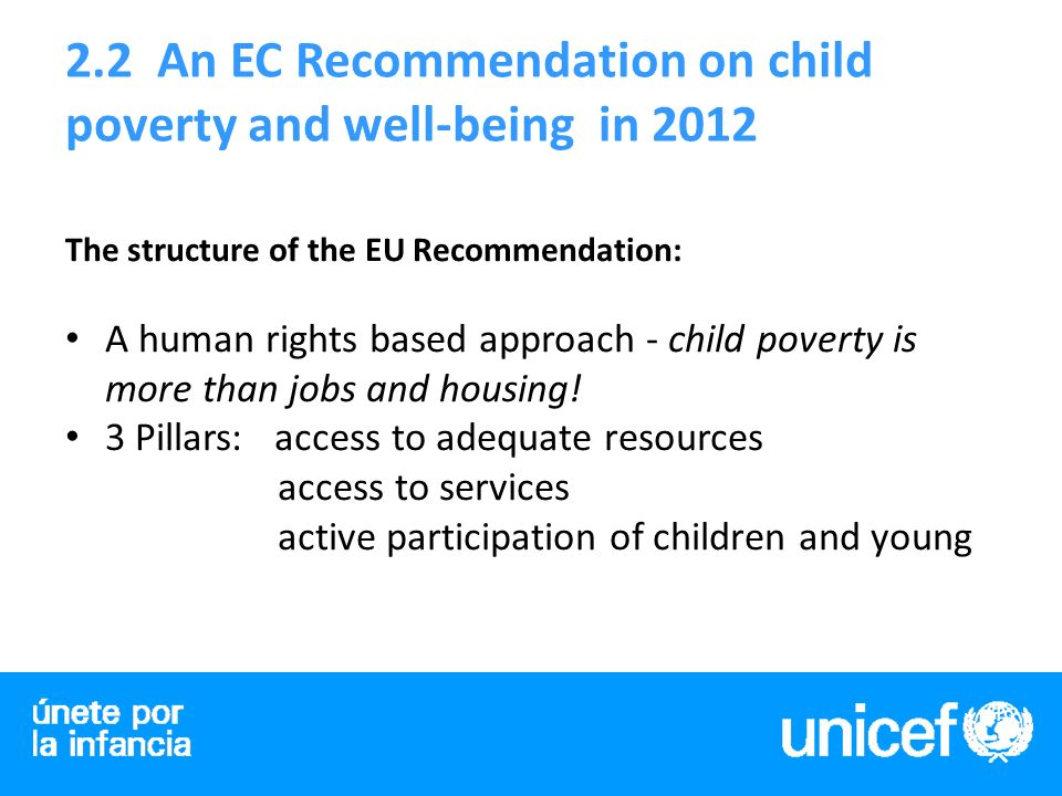 2.3 Attention now needs to focus on ensuring the EC Recommendation puts in place: a)An EU sub-target on child poverty and social exclusion linked to the Europe 2020 targets b)An effective set of indicators and reporting mechanism for monitoring progress on child poverty and well-being on a regular basis.