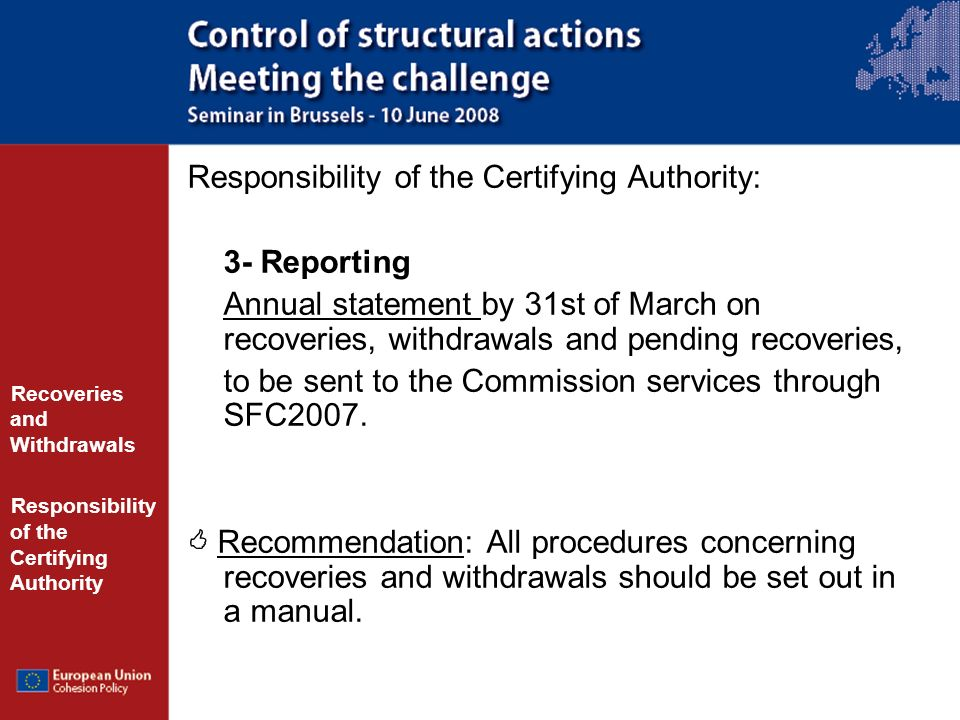 Responsibility of the Certifying Authority: 3- Reporting Annual statement by 31st of March on recoveries, withdrawals and pending recoveries, to be sent to the Commission services through SFC2007.