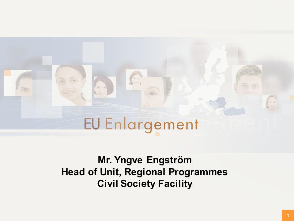 1 Mr. Yngve Engström Head of Unit, Regional Programmes Civil Society Facility