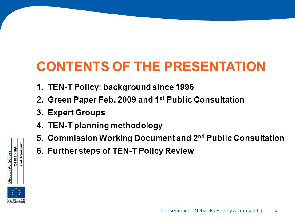 | 2 Transeuropean Networks Energy & Transport CONTENTS OF THE PRESENTATION 1.TEN-T Policy: background since Green Paper Feb.