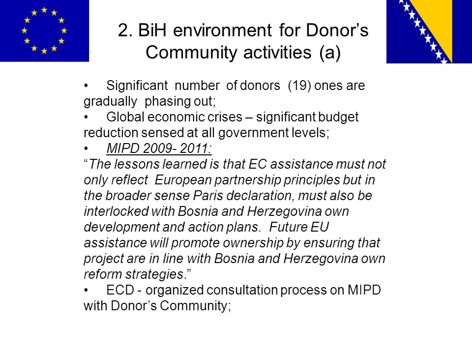 2. BiH environment for Donors Community activities (a) Significant number of donors (19) ones are gradually phasing out; Global economic crises – sign