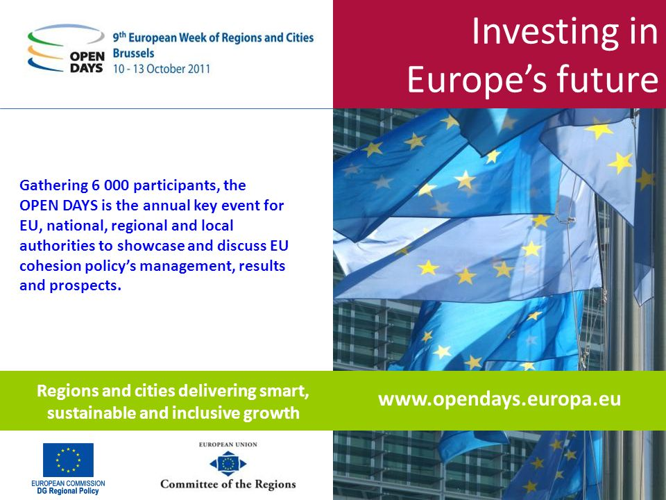 Investing in Europes future www.opendays.europa.eu Gathering 6 000 participants, the OPEN DAYS is the annual key event for EU, national, regional and local authorities to showcase and discuss EU cohesion policys management, results and prospects.