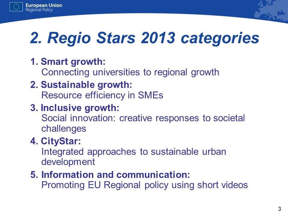 3 2.Regio Stars 2013 categories 1. Smart growth: Connecting universities to regional growth 2.