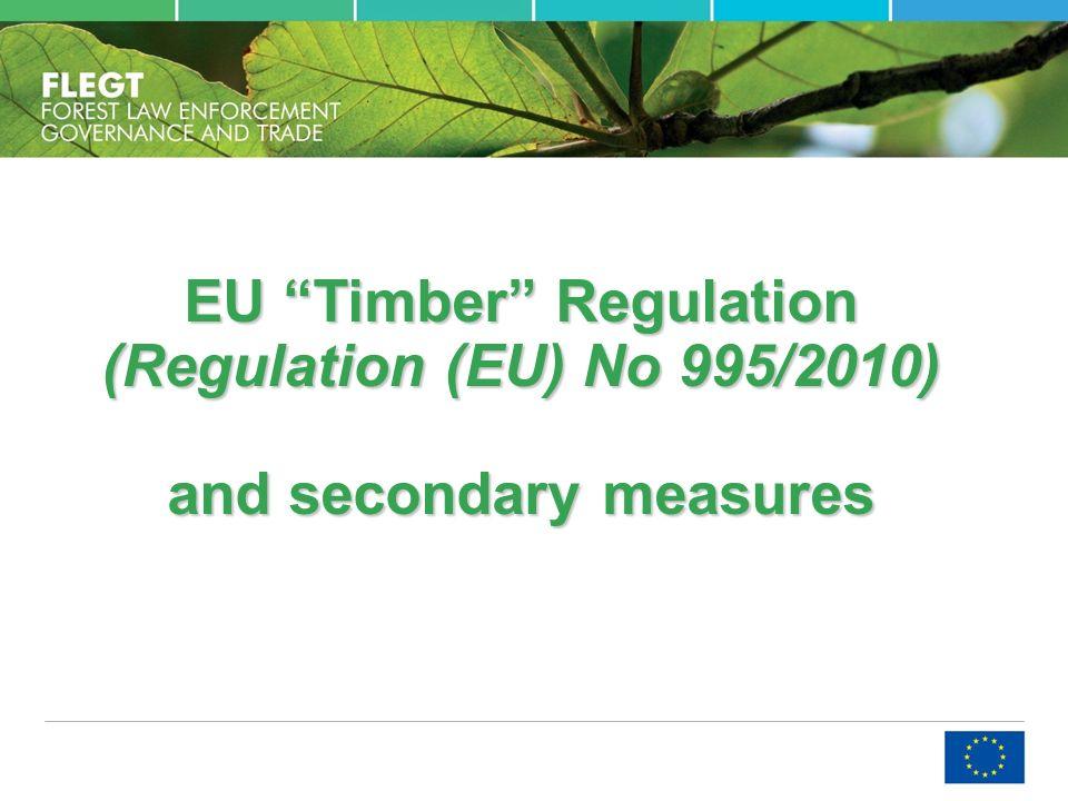 EU Timber Regulation (Regulation (EU) No 995/2010) and secondary measures