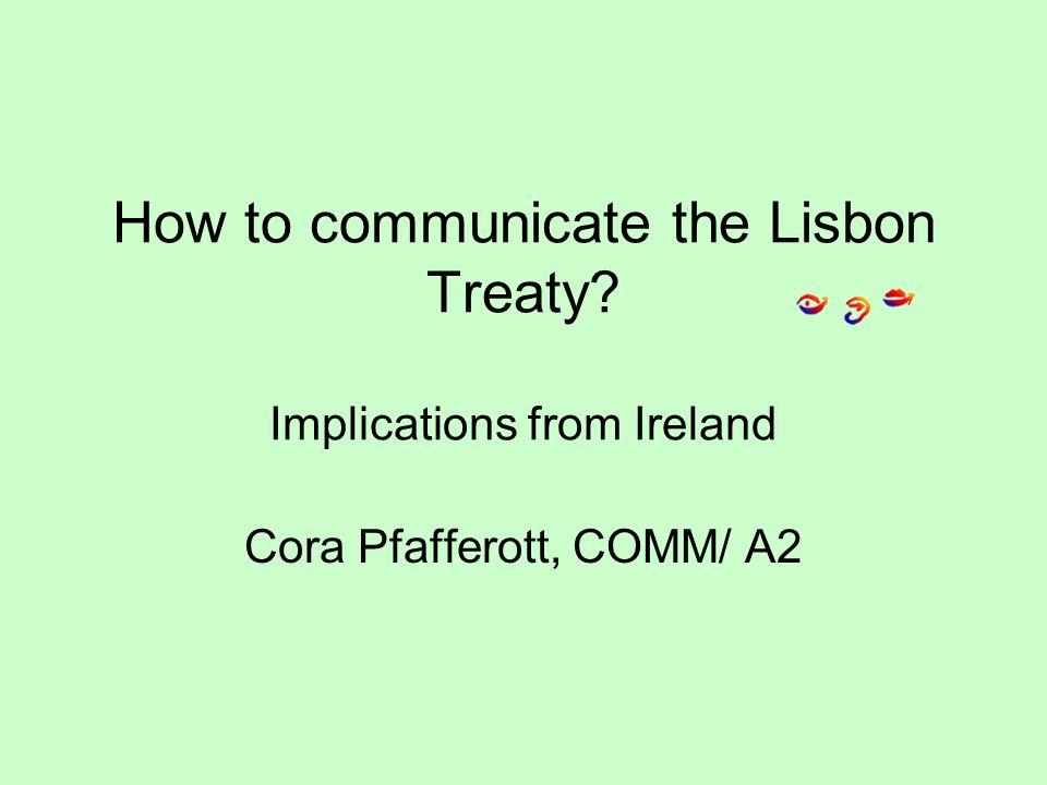 How to communicate the Lisbon Treaty Implications from Ireland Cora Pfafferott, COMM/ A2
