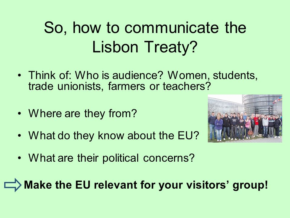 So, how to communicate the Lisbon Treaty. Think of: Who is audience.